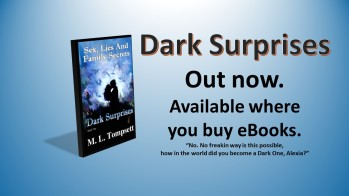 Dark Ones, assassins, witches and fighting to survive, just another day in the life of Alexia and her sexy muscled husband - Drake. Will their love be strong enough to keep them together with plenty of action to keep you entertained and who is that mysterious woman in the shadows? - Dark Surprises